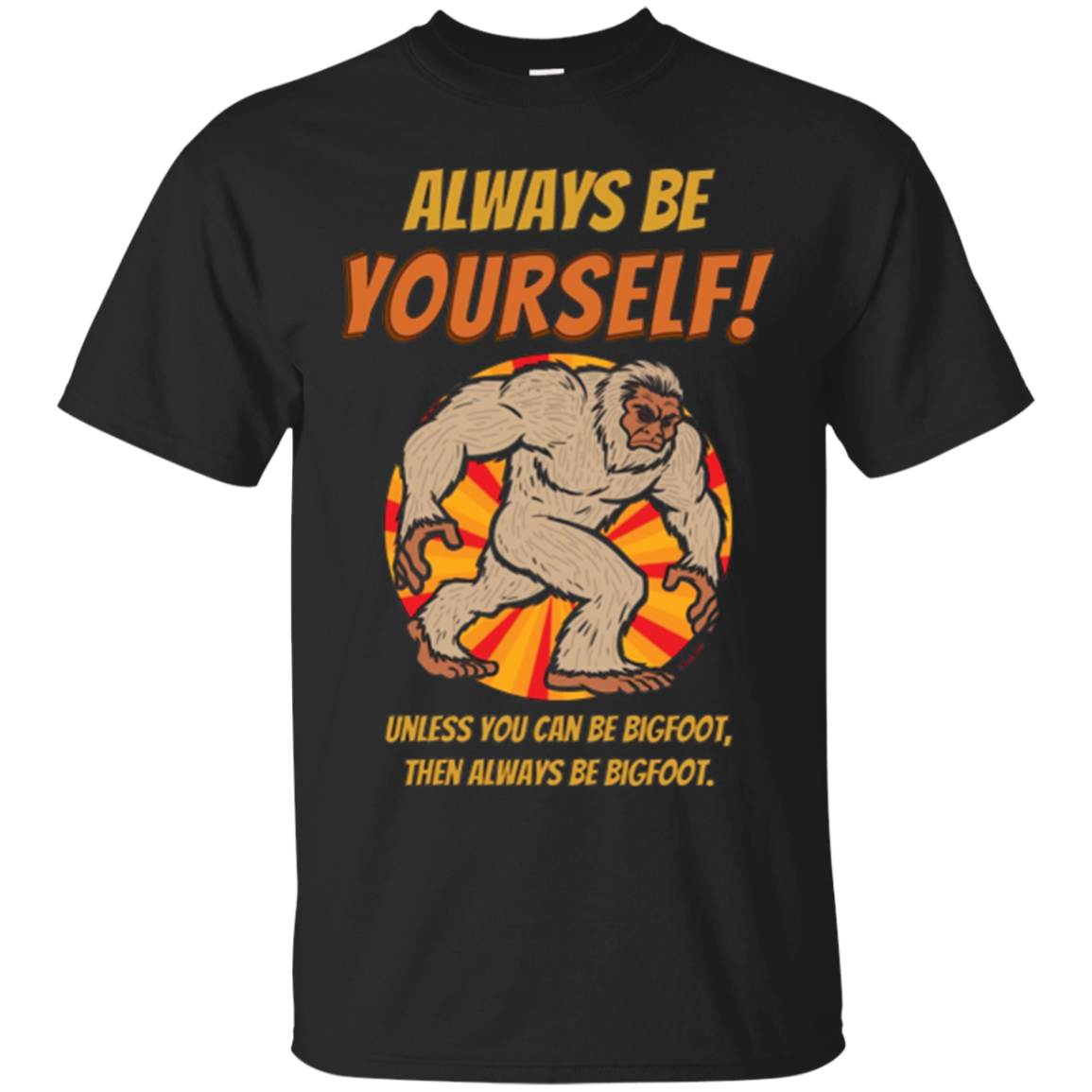Always Be Yourself - Bigfoot Shirt
