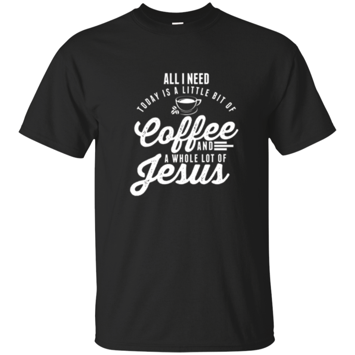 All I Need Is Coffee And Jesus Christian T-Shirt