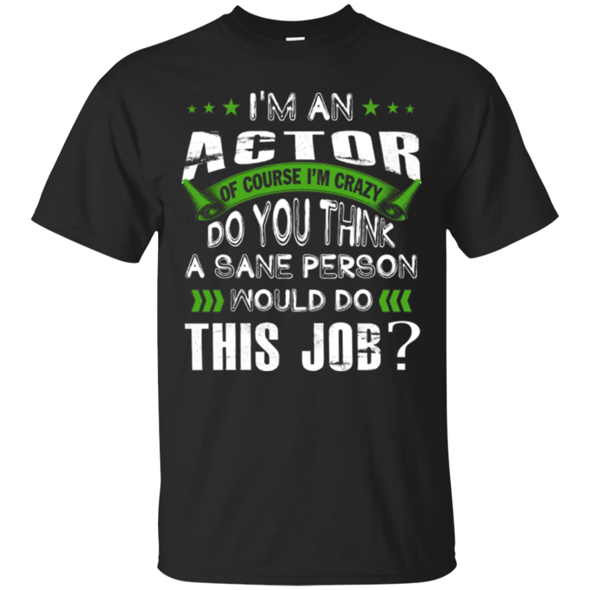 ACTOR is crazy do you think a sane person would this job