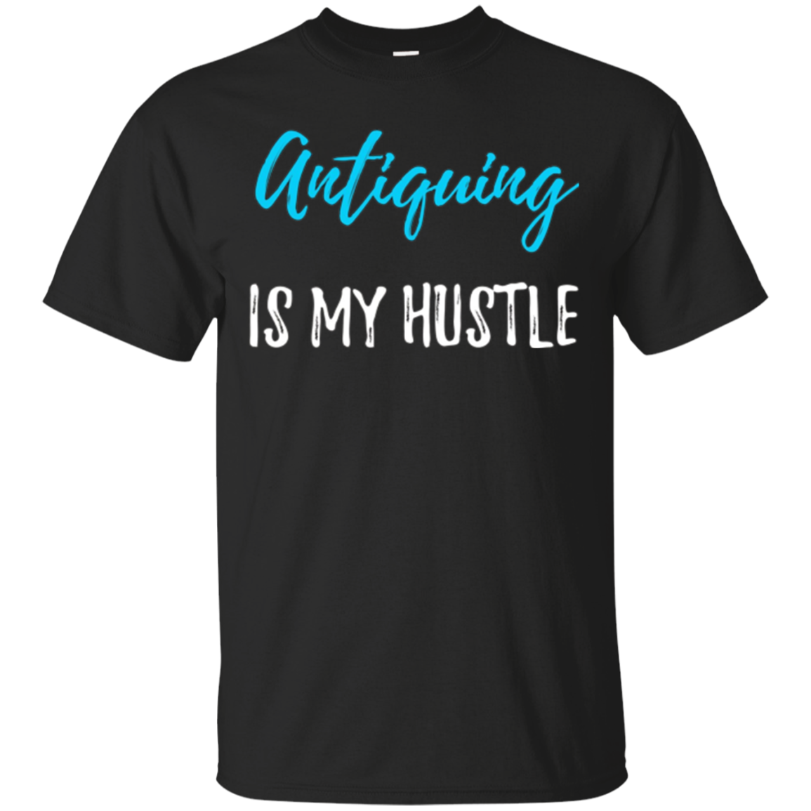 Antiquing Is My Hustle T-Shirt Funny Antique Collectors Gift