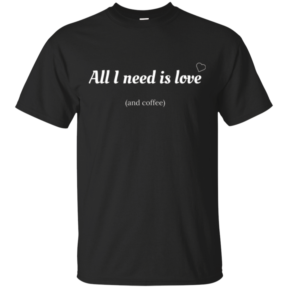 All I Need is Love and Coffee T-shirt