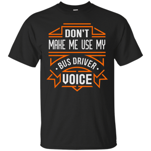 Don't Make Me Use My Bus Driver Voice T-shirt