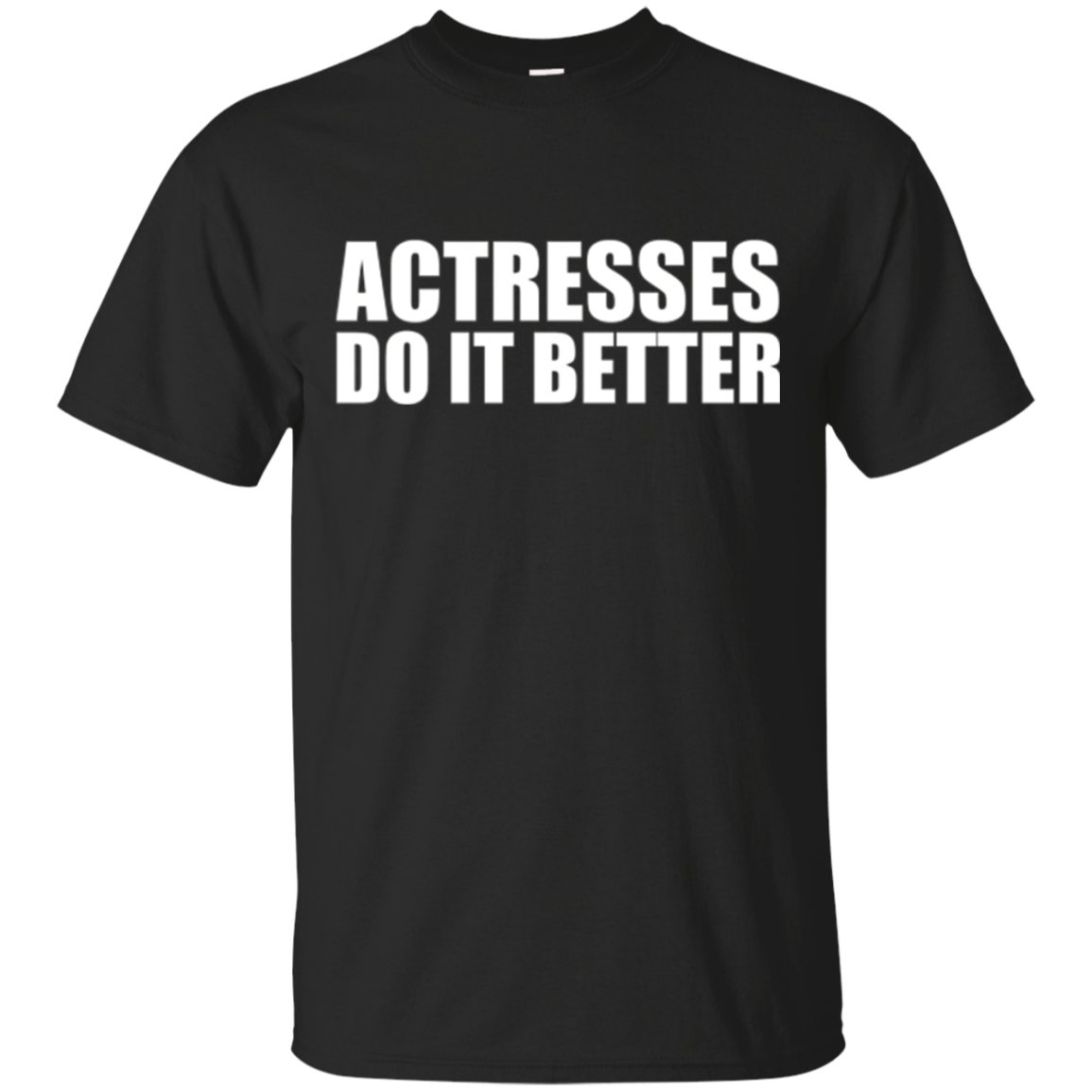 Actresses do it better funny t-shirt Actor Actress Theater