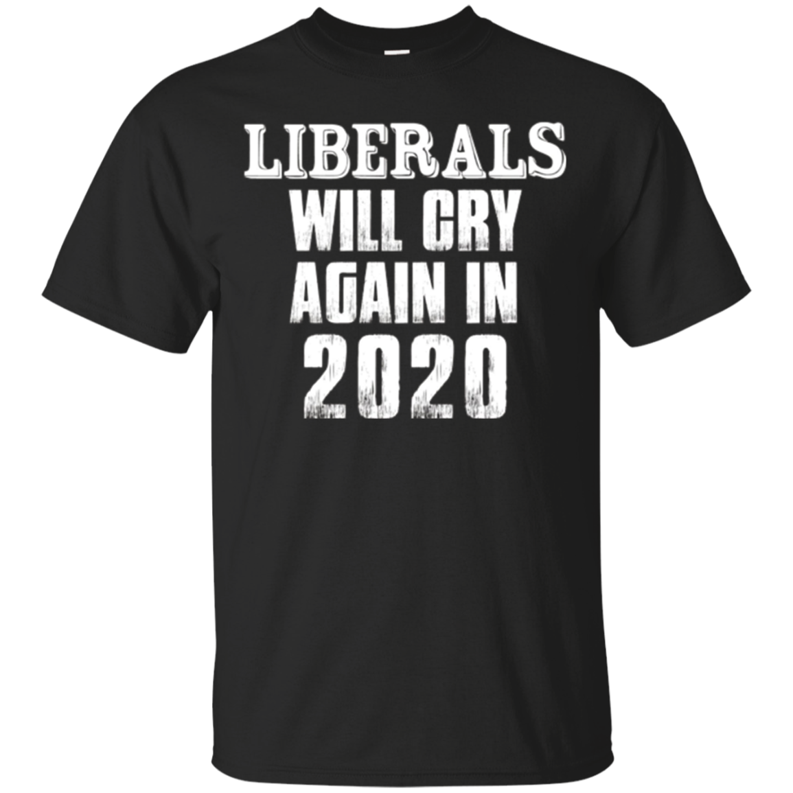 2020 Liberals will Cry Again Patriotic Conservative T-Shirt