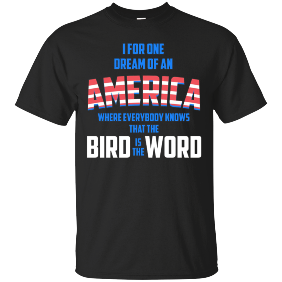 America where everybody knows the Bird is the Word T-shirt