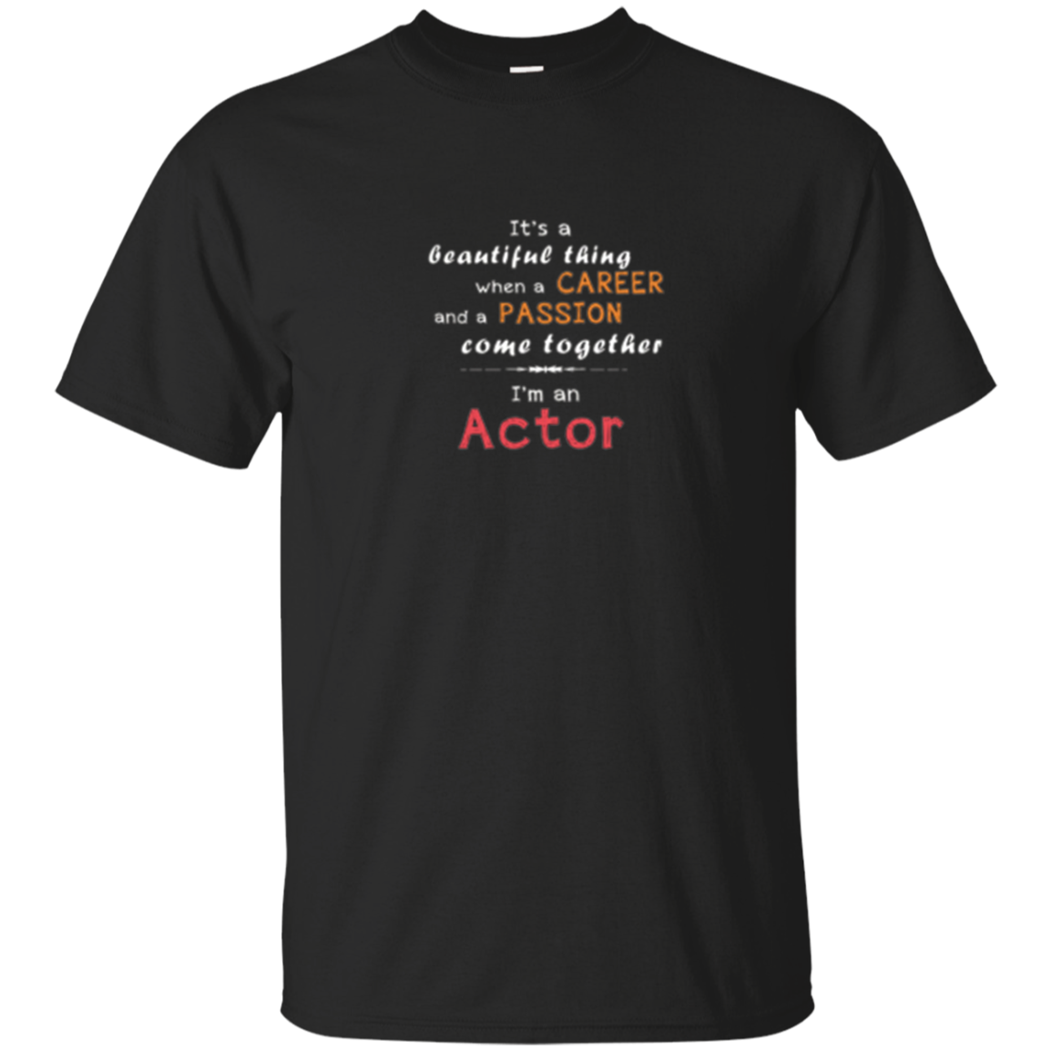 Actor It's a beautiful thing I am an actor tshirt