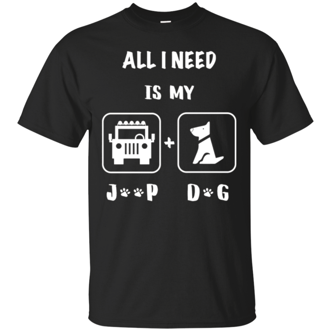 All I Need Is My Jeep and My Dog T-Shirt