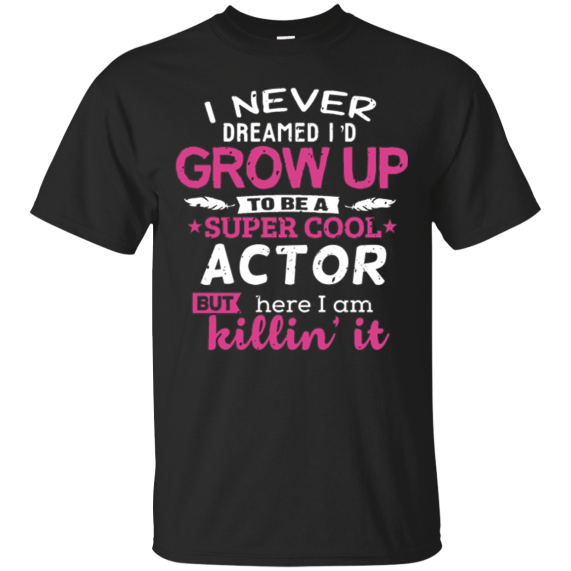 Actor T-shirt Never Dreamed Acting Theater Actor Gift Tee