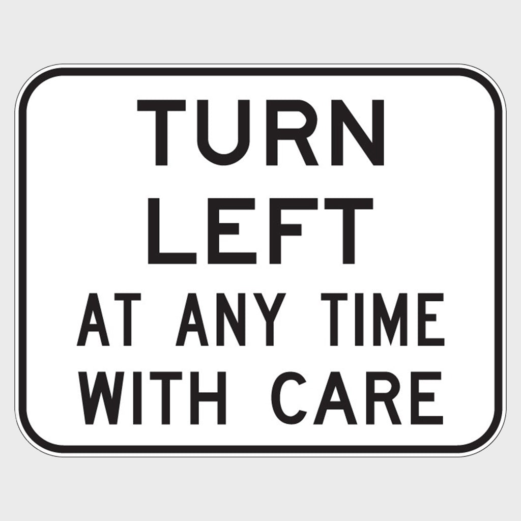 R2-16A Turn Left at Anytime With Care Sign - Aluminium