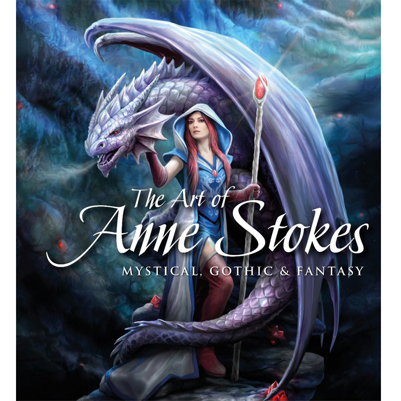 The Art of Anne Stokes Mythical, Gothic & Fantasy