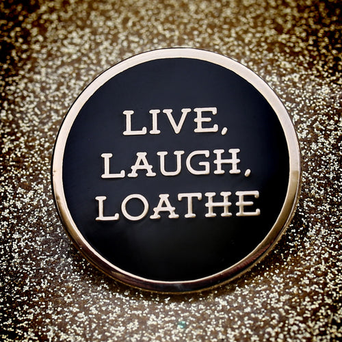 Live Laugh Loathe enamel pin