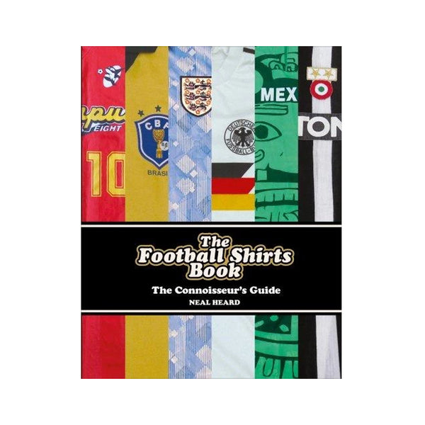 "Neal Heard Book: ""Football Shirts - A Connoisseurs Guide"" by Ebury Books (Soccer Jerseys)"""