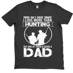 Hunting Dad Ain't Many Things I Love More Than Hunting T-Shirt