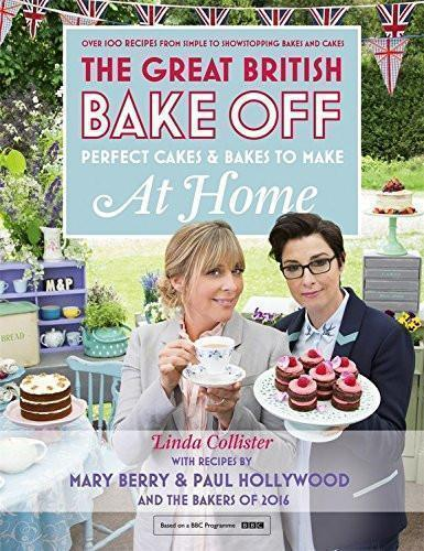 The Great British Bake Off: Perfect Cakes and Bakes to Make at Home