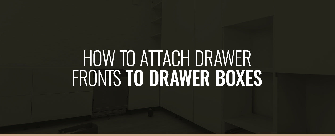 HOW TO ATTACH DRAWER FRONTS TO DRAWER BOXES