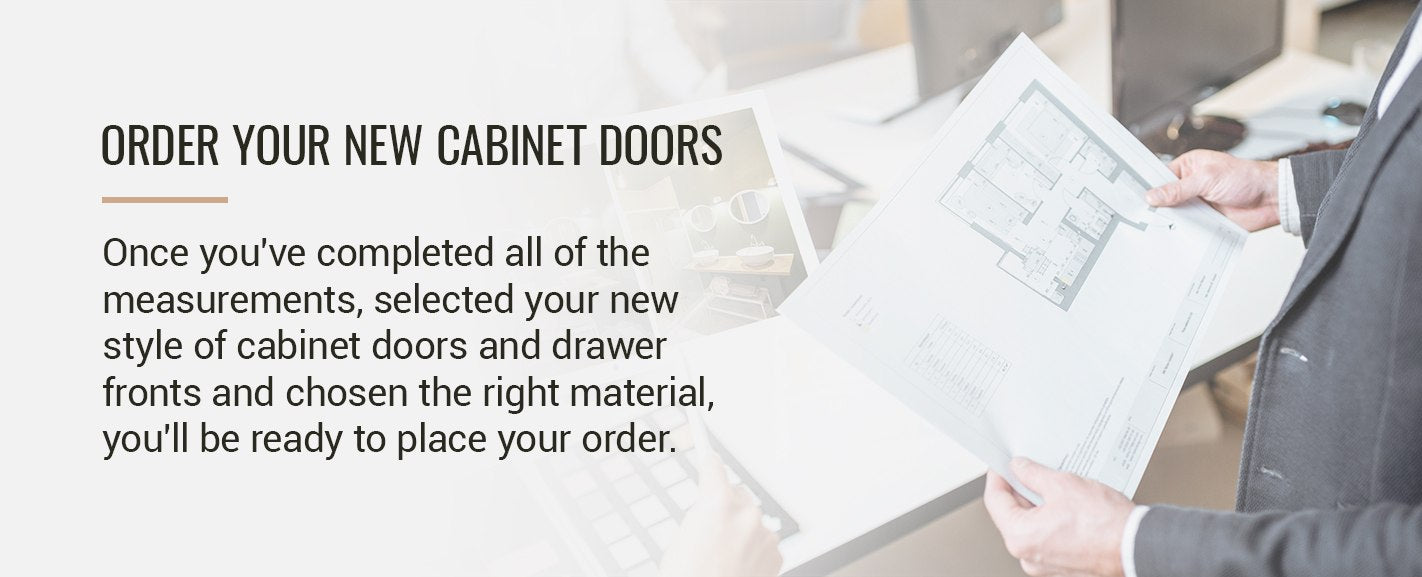 STEP 5: ORDER YOUR NEW CABINET DOORS