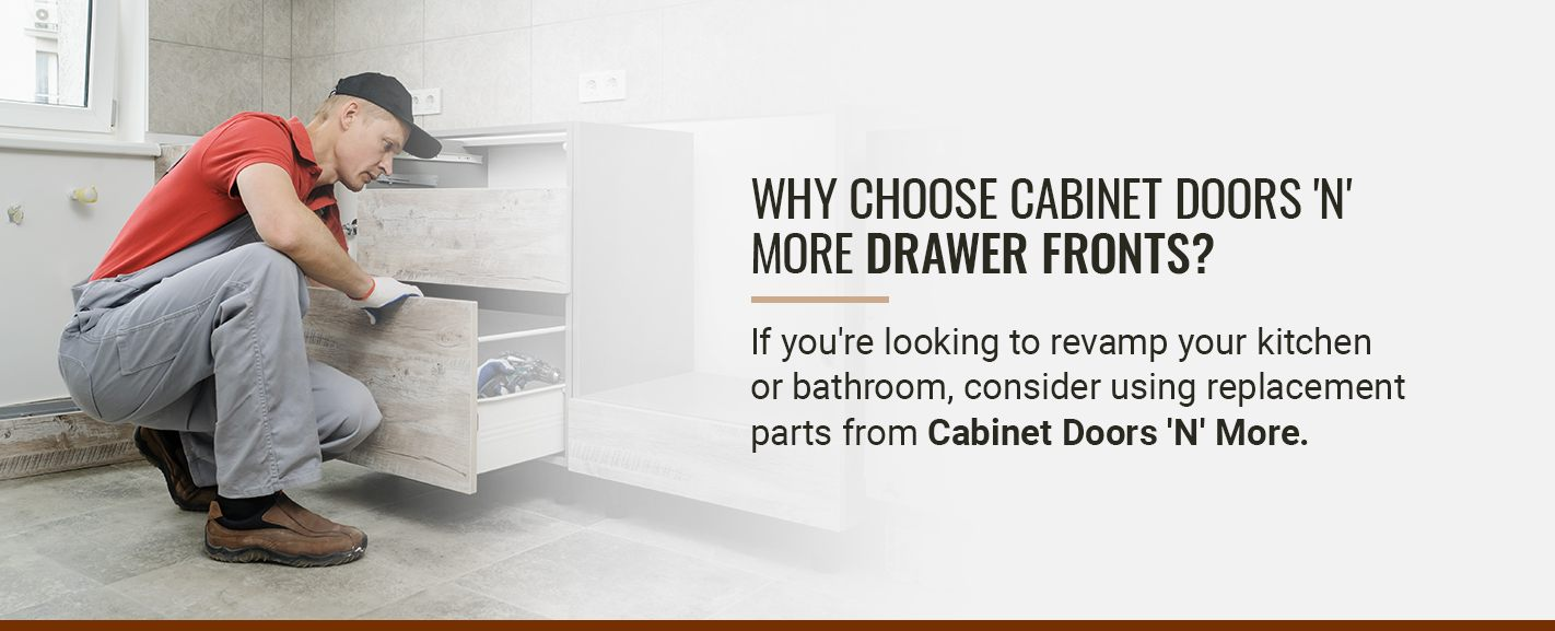 WHY CHOOSE CABINET DOORS 'N' MORE DRAWER FRONTS?