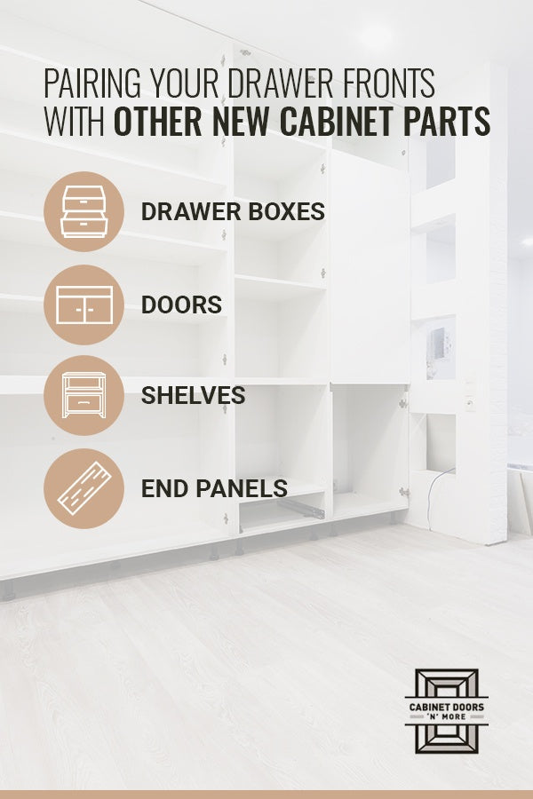 PAIRING YOUR DRAWER FRONTS WITH OTHER NEW CABINET PARTS