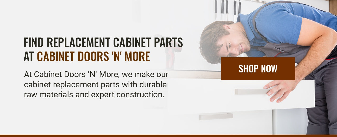 FIND REPLACEMENT CABINET PARTS AT CABINET DOORS 'N' MORE
