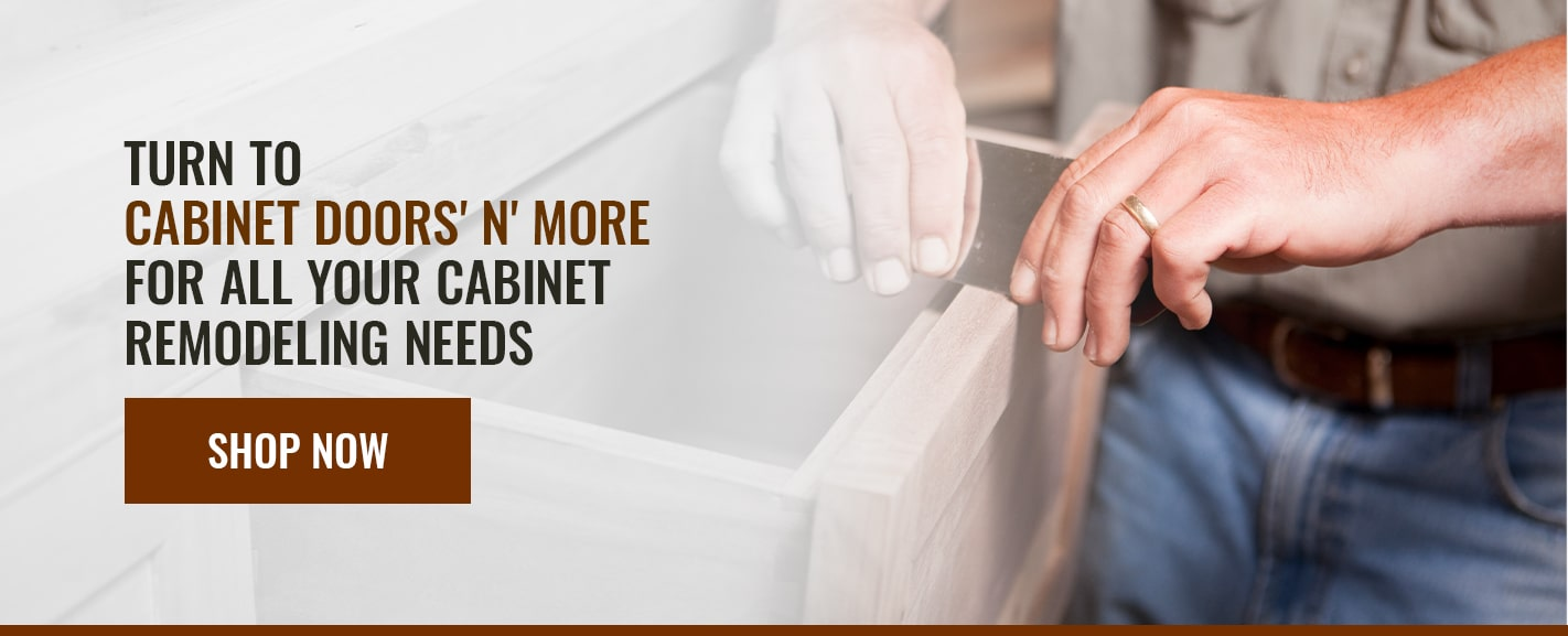 TURN TO CABINET DOORS' N' MORE FOR ALL YOUR CABINET REMODELING NEEDS