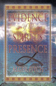Evidence of the Spirit's Presence by Alger Fitch