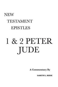 New Testament Epistles - Peter & Jude A Commentary by Gareth L. Reese