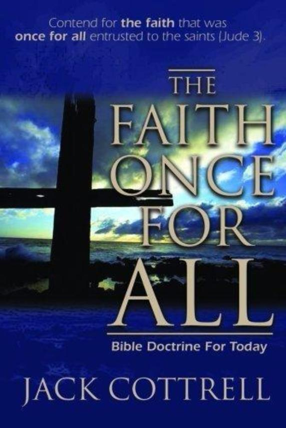 The Faith Once For All: Bible Doctrine for Today by Jack Cottrell