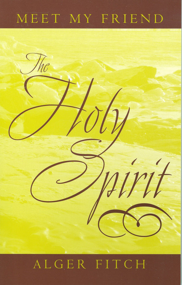 Meet My Friend The Holy Spirit by Alger Fitch