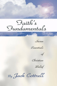 Faith's Fundamentals: Seven Essentials of Christian Belief by Jack Cottrell