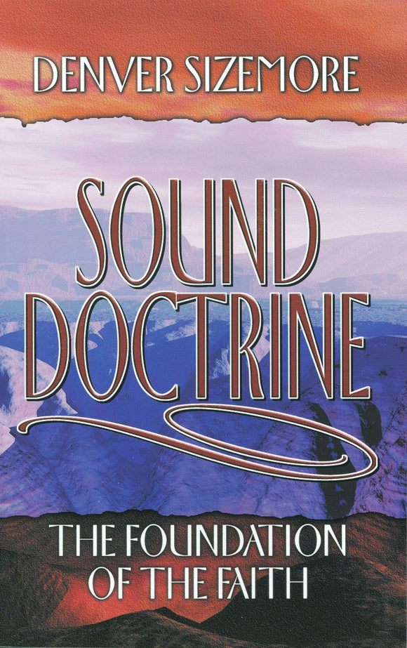 Sound Doctrine: The Foundation of the Faith by Denver Sizemore