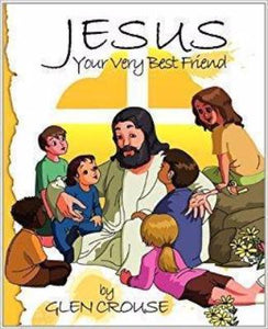 Jesus, Your Very Best Friend by Glen D. Crouse