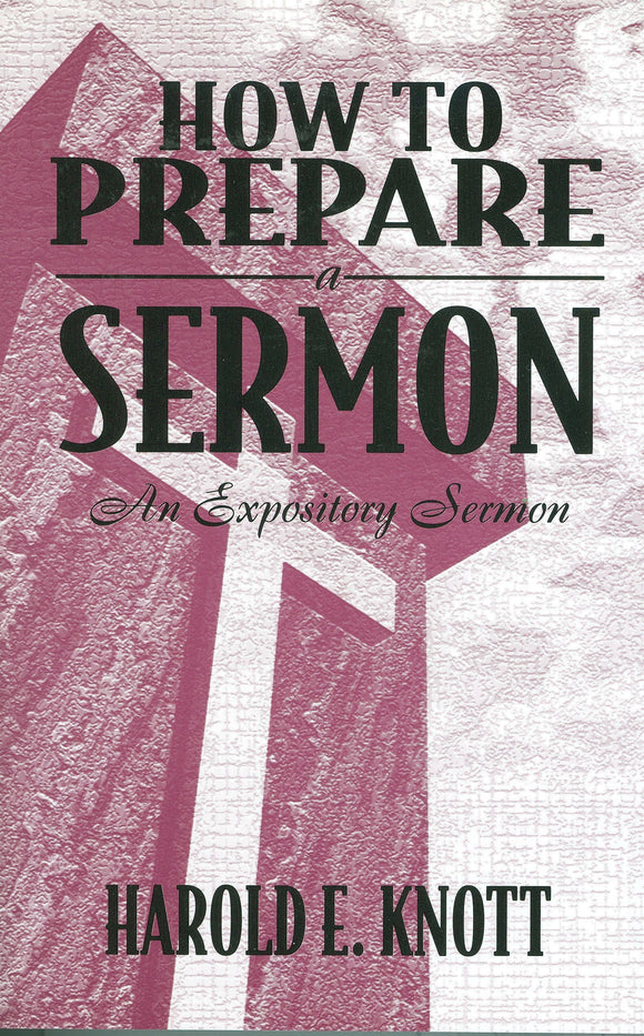 How to Prepare a Sermon: An Expository Sermon by Harold E. Knott