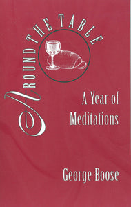Around the Table: A Year of Mediations by George Boose