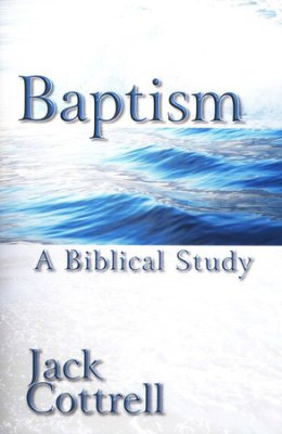 Baptism:  A Biblical Study By Jack Cottrell