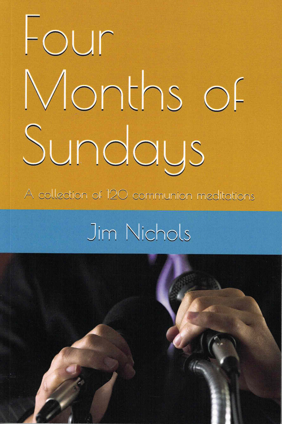Four Months of Sundays - Jim Nichols - 120 Communion Meditations