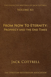 From Now to Eternity: Prophecy and the End Times - Jack Cottrell - From The Collected Writings of Jack Cottrell