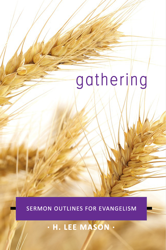 gathering: Sermon Outlines for Evangelism by H. Lee Mason