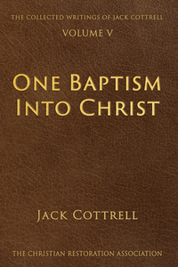 One Baptims Into Christ Volume 5 in Collective Writings of Jack Cottrell
