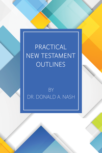 Practical New Testament Outlines by Donald Nash