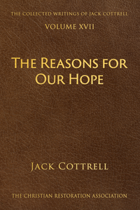 The Reason for Our Hope - Volume 16 of The Collected Writings of Jack Cottrell