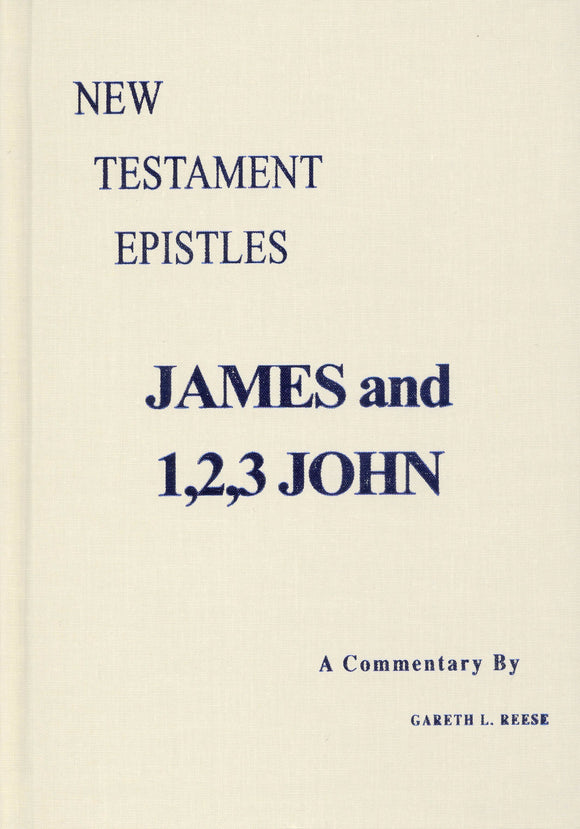 New Testament Epistles - James & 1, 2, 3 John A Commentary by Gareth L. Reese