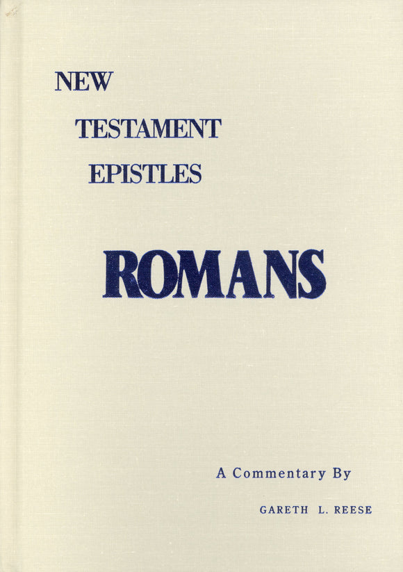New Testament Epistles - Romans A Commentary by Gareth L. Reese
