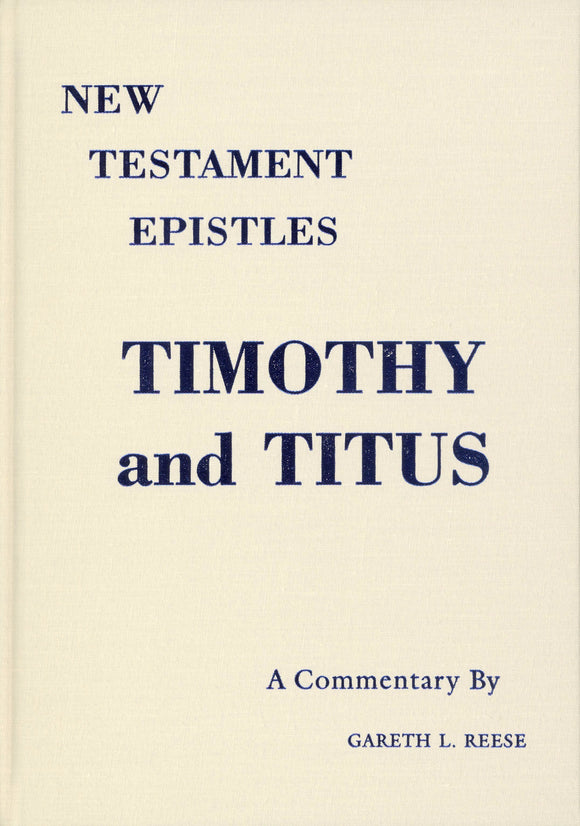 New Testament Epistles - Timothy & Titus A Commentary by Gareth L. Reese