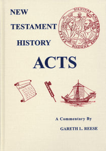 New Testament History - Acts A Commentary by Gareth L. Reese