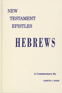 New Testament Epistles - Hebrews A Commentary by Gareth L. Reese