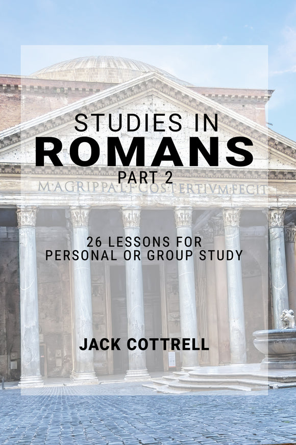 Studies in Romans  - Part 2 - 26 Lessons for Personal or Group Study by Jack Cottrell