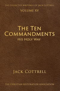 The Ten Commandments: His Holy Way by Jack Cottrell