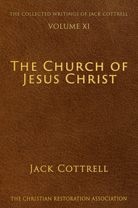 The Church of Jesus Christ - Jack Cottrell - The Collected Writings of Jack Cottrell