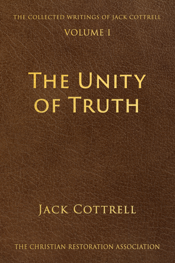 The Unity of Truth - Jack Cottrell - Volume 1