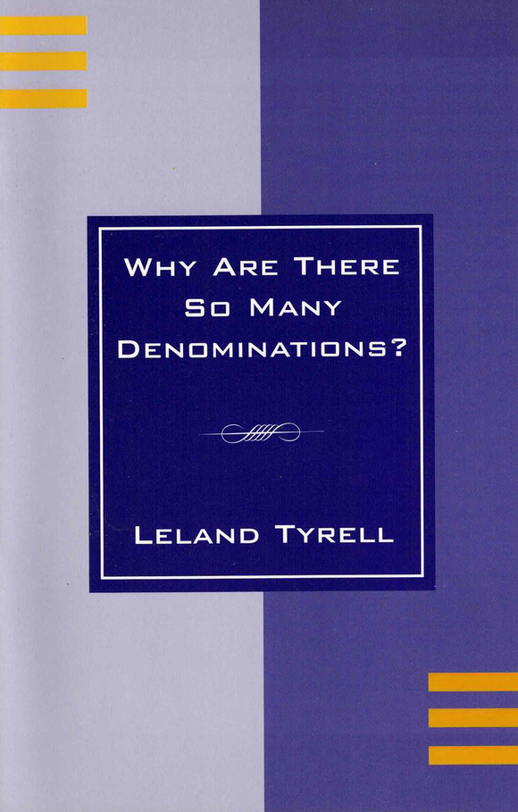 Why Are There So Many Denominations? by Leland Tyrell